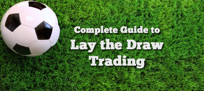 Complete Guide to Lay the Draw Football Trading